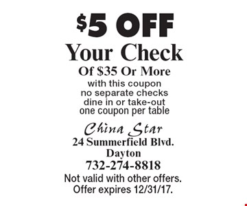 $5 OFF Your Check Of $35 Or More, with this coupon, no separate checks, dine in or take-out, one coupon per table. Not valid with other offers. Offer expires 12/31/17.