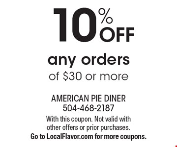 10% OFF any orders of $30 or more. With this coupon. Not valid with 