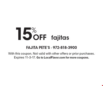 15% Off fajitas. With this coupon. Not valid with other offers or prior purchases. Expires 11-3-17. Go to LocalFlavor.com for more coupons.
