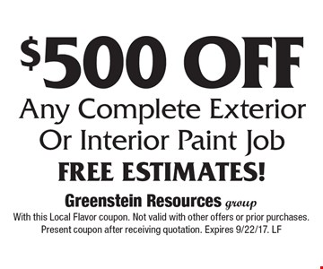$500 Off Any Complete Exterior Or Interior Paint Job Free Estimates!. With this Local Flavor coupon. Not valid with other offers or prior purchases. Present coupon after receiving quotation. Expires 9/22/17. LF