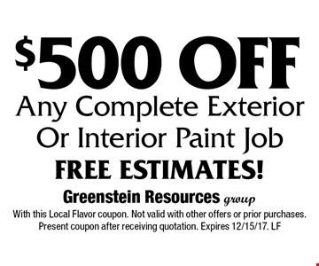 $500 Off Any Complete Exterior Or Interior Paint Job. Free Estimates! With this Local Flavor coupon. Not valid with other offers or prior purchases. Present coupon after receiving quotation. Expires 12/15/17. LF