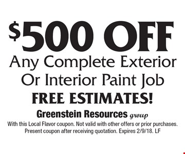 $500 Off Any Complete Exterior Or Interior Paint Job Free Estimates! With this Local Flavor coupon. Not valid with other offers or prior purchases. Present coupon after receiving quotation. Expires 2/9/18. LF