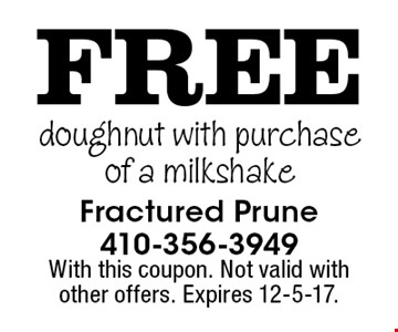 FREE doughnut with purchase of a milkshake. With this coupon. Not valid with other offers. Expires 12-5-17.