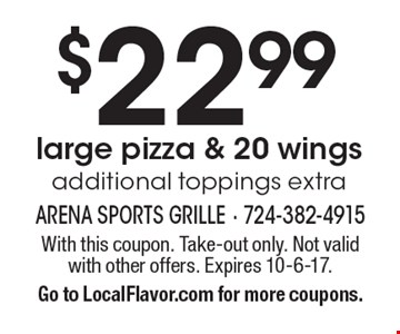 $22.99 large pizza & 20 wings, additional toppings extra. With this coupon. Take-out only. Not valid with other offers. Expires 10-6-17. Go to LocalFlavor.com for more coupons.