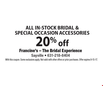 20% off ALL IN-STOCK BRIDAL & SPECIAL OCCASION ACCESSORIES. With this coupon. Some exclusions apply. Not valid with other offers or prior purchases. Offer expires 9-15-17.