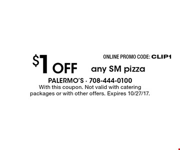 $1 off any SM pizza. With this coupon. Not valid with catering packages or with other offers. Expires 10/27/17. Online promo code: CLIP1