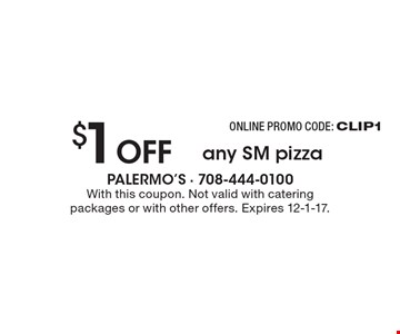 Online promo code: CLIP1 $1 off any SM pizza. With this coupon. Not valid with catering packages or with other offers. Expires 12-1-17.
