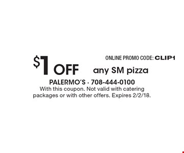 Online promo code: CLIP1 $1 off any SM pizza. With this coupon. Not valid with catering packages or with other offers. Expires 2/2/18.