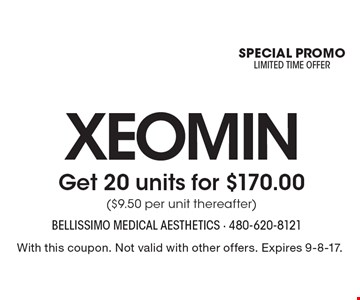 XEOMIN Get 20 units for $170.00 ($9.50 per unit thereafter). With this coupon. Not valid with other offers. Expires 9-8-17.