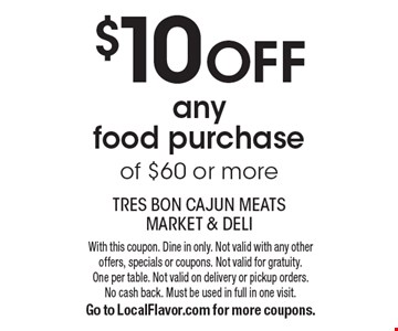 $10 off any food purchase of $60 or more. With this coupon. Dine in only. Not valid with any other offers, specials or coupons. Not valid for gratuity. One per table. Not valid on delivery or pickup orders. No cash back. Must be used in full in one visit. Go to LocalFlavor.com for more coupons.