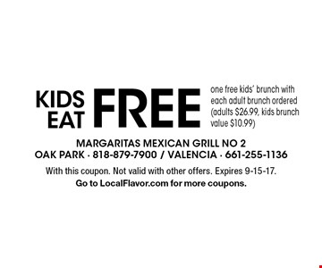 Kds eat FREE. Free kids' brunch one free kids' brunch with each adult brunch ordered (adults $26.99, kids brunch value $10.99). With this coupon. Not valid with other offers. Expires 9-15-17. Go to LocalFlavor.com for more coupons.