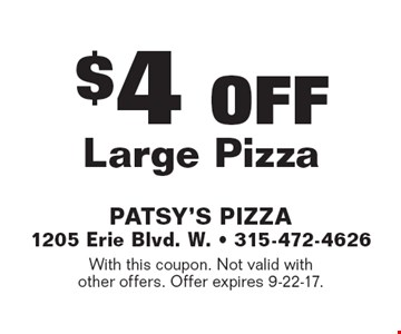 $4 OFF Large Pizza. With this coupon. Not valid with other offers. Offer expires 9-22-17.