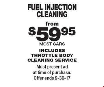 Fuel injection cleaning from $59.95 most cars includes throttle body cleaning service. Must present ad at time of purchase.Offer ends 9-30-17