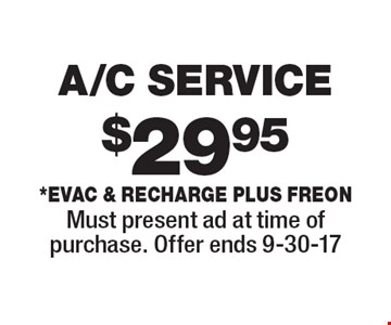 $29.95 A/C SERVICE *Evac & Recharge plus freon. Must present ad at time of purchase. Offer ends 9-30-17