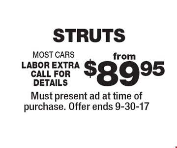 STRUTS from $89.95 most cars labor extra call for details. Must present ad at time of purchase. Offer ends 9-30-17