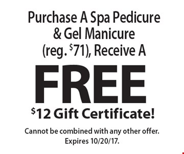 Free $12 Gift Certificate! Purchase A Spa Pedicure & Gel Manicure (reg. $71), Receive A. Cannot be combined with any other offer. Expires 10/20/17.