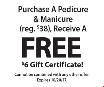 Free $6 Gift Certificate! Purchase A Pedicure & Manicure (reg. $38), Receive A. Cannot be combined with any other offer. Expires 10/20/17.