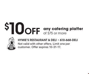 $10 Off any catering platter of $75 or more. Not valid with other offers. Limit one per customer. Offer expires 10-6-17.