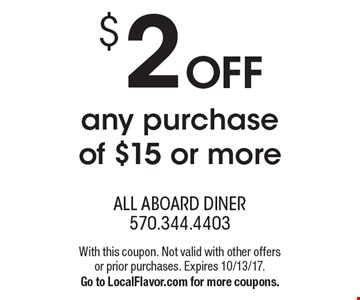 $2 off any purchase of $15 or more. With this coupon. Not valid with other offers or prior purchases. Expires 10/13/17. Go to LocalFlavor.com for more coupons.