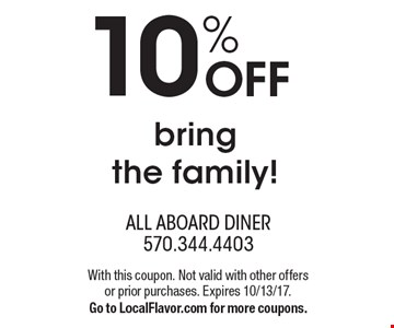 10% off bring the family! With this coupon. Not valid with other offers or prior purchases. Expires 10/13/17. Go to LocalFlavor.com for more coupons.