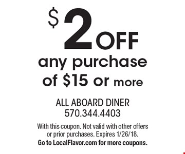$2 OFF any purchase of $15 or more. With this coupon. Not valid with other offers or prior purchases. Expires 1/26/18. Go to LocalFlavor.com for more coupons.