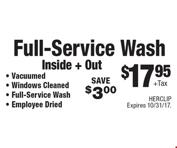 $17.95 + tax full-service wash inside + out. Vacuumed, windows cleaned, full-service wash, employee dried. Save $3.00. HERCLIP. Expires 10/31/17.