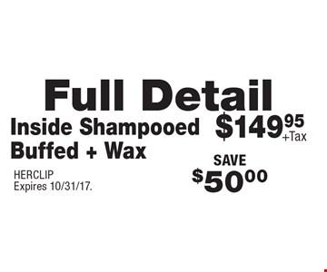 $149.95 + tax full detail inside shampooed, buffed + wax. Save $50.00. HERCLIP. Expires 10/31/17.