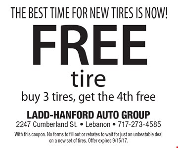 The Best Time For New Tires Is Now! Free tire. Buy 3 tires, get the 4th free. With this coupon. No forms to fill out or rebates to wait for just an unbeatable deal on a new set of tires. Offer expires 9/15/17.