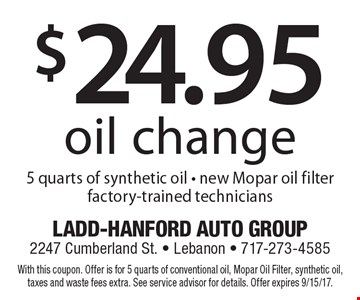 $24.95 oil change. 5 quarts of synthetic oil. New Mopar oil filter. Factory-trained technicians. With this coupon. Offer is for 5 quarts of conventional oil, Mopar Oil Filter, synthetic oil, taxes and waste fees extra. See service advisor for details. Offer expires 9/15/17.