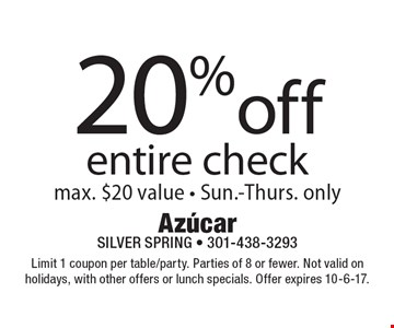 20% off entire check max. $20 value - Sun.-Thurs. only. Limit 1 coupon per table/party. Parties of 8 or fewer. Not valid on holidays, with other offers or lunch specials. Offer expires 10-6-17.