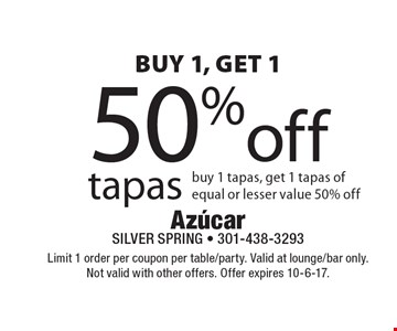 buy 1, get 1 50% off tapas - buy 1 tapas, get 1 tapas of equal or lesser value 50% off. Limit 1 order per coupon per table/party. Valid at lounge/bar only. Not valid with other offers. Offer expires 10-6-17.