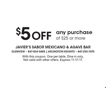 $5 Off any purchase of $25 or more. With this coupon. One per table. Dine in only. Not valid with other offers. Expires 11-17-17.