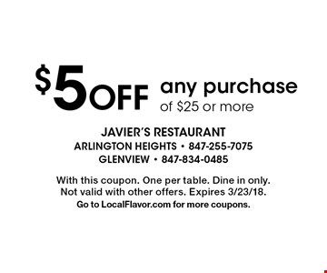 $5Off any purchase of $25 or more. With this coupon. One per table. Dine in only.Not valid with other offers. Expires 3/23/18. Go to LocalFlavor.com for more coupons.