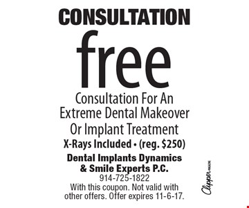 Free Consultation For An Extreme Dental Makeover Or Implant Treatment, X-Rays Included, reg. $250). With this coupon. Not valid with other offers. Offer expires 11-6-17.