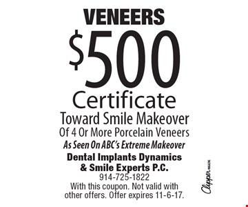 Veneers, $500 Certificate Toward Smile Makeover Of 4 Or More Porcelain Veneers. As Seen On ABC's Extreme Makeover. With this coupon. Not valid with other offers. Offer expires 11-6-17.