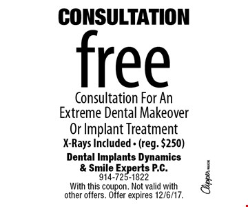 Free Consultation For An Extreme Dental Makeover Or Implant Treatment X-Rays Included - (reg. $250). With this coupon. Not valid with 