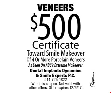 VENEERS $500 CertificateToward Smile Makeover of 4 Or More Porcelain Veneers. As Seen On ABC's Extreme Makeover. With this coupon. Not valid with 
