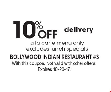 10% off delivery. A la carte menu. Only excludes lunch specials. With this coupon. Not valid with other offers. Expires 10-20-17.
