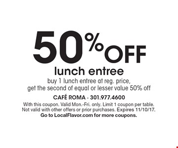 50% off lunch entree. Buy 1 lunch entree at reg. price, get the second of equal or lesser value 50% off. With this coupon. Valid Mon.-Fri. only. Limit 1 coupon per table. Not valid with other offers or prior purchases. Expires 11/10/17. Go to LocalFlavor.com for more coupons.