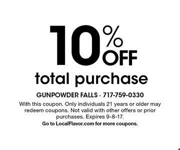 10% off total purchase. With this coupon. Only individuals 21 years or older may redeem coupons. Not valid with other offers or prior purchases. Expires 9-8-17. Go to LocalFlavor.com for more coupons.
