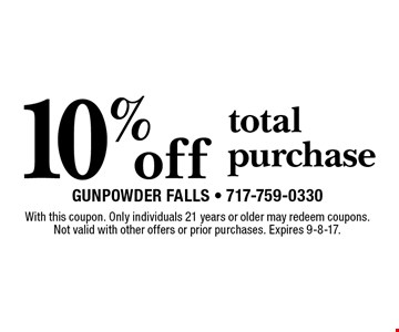 10% off total purchase. With this coupon. Only individuals 21 years or older may redeem coupons. Not valid with other offers or prior purchases. Expires 9-8-17.