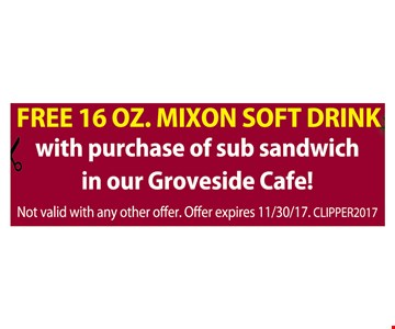 Free 16oz. Mixon soft drink with purchase of sub sandwich in our Groveside Cafe