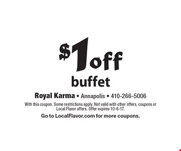 $1off buffet. With this coupon. Some restrictions apply. Not valid with other offers, coupons or Local Flavor offers. Offer expires 10-6-17. Go to LocalFlavor.com for more coupons.