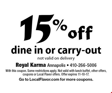 15% off dine in or carry-out not valid on delivery. With this coupon. Some restrictions apply. Not valid with lunch buffet, other offers, coupons or Local Flavor offers. Offer expires 11-10-17. Go to LocalFlavor.com for more coupons.