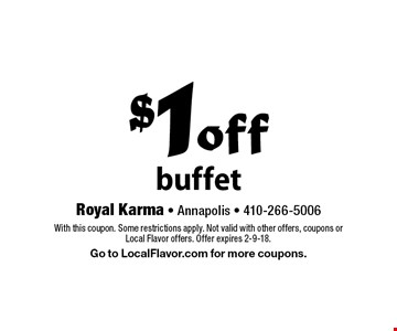 $1 off buffet. With this coupon. Some restrictions apply. Not valid with other offers, coupons or Local Flavor offers. Offer expires 2-9-18. Go to LocalFlavor.com for more coupons.