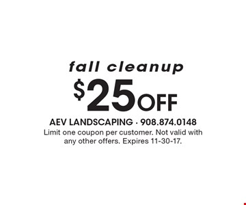 $25 Off fall cleanup. Limit one coupon per customer. Not valid with any other offers. Expires 11-30-17.