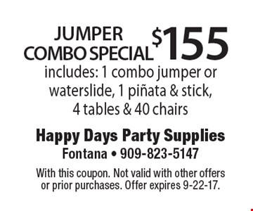 $155 jumper combo special includes: 1 combo jumper or waterslide, 1 pinata & stick, 4 tables & 40 chairs. With this coupon. Not valid with other offers or prior purchases. Offer expires 9-22-17.