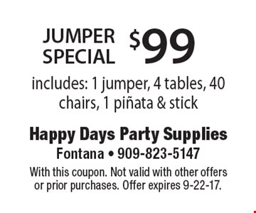 $99 jumper special includes: 1 jumper, 4 tables, 40 chairs, 1 pinata & stick. With this coupon. Not valid with other offers or prior purchases. Offer expires 9-22-17.