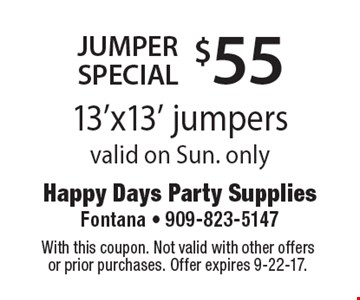 $55 JUMPER special. 13'x13' jumpers. valid on Sun. only. With this coupon. Not valid with other offers or prior purchases. Offer expires 9-22-17.