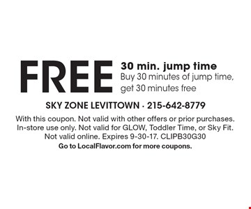Free 30 min. jump time. Buy 30 minutes of jump time, get 30 minutes free. With this coupon. Not valid with other offers or prior purchases. In-store use only. Not valid for GLOW, Toddler Time, or Sky Fit. Not valid online. Expires 9-30-17. CLIPB30G30. Go to LocalFlavor.com for more coupons.